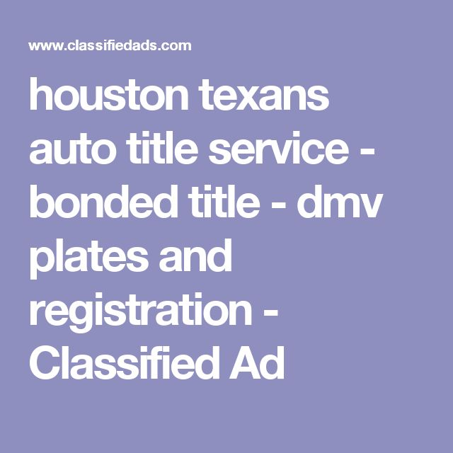 houston texans auto title service - bonded title - dmv plates and registration - Classified Ad
