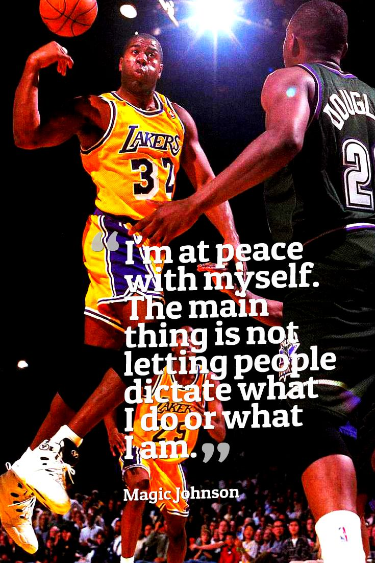 I'm at peace with myself. The main thing is not letting people dictate what I do or what I am. - Magic Johnson