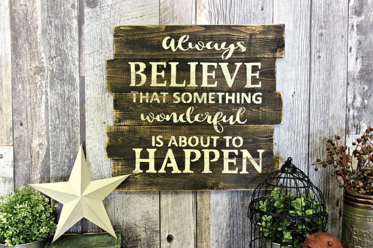 Always Believe That Something Wonderful Is About To Happen. Rustic Decor. Wood Sign. Counrty. Wall Decor. Inspirational. Gift. by WhereTheCrowFliesCA on Etsy