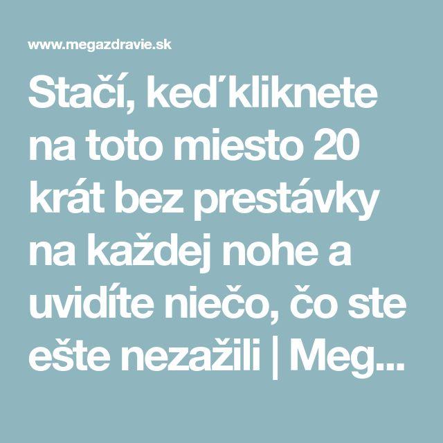 Stačí, keď kliknete na toto miesto 20 krát bez prestávky na každej nohe a uvidíte niečo, čo ste ešte nezažili | MegaZdravie.sk