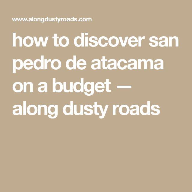 how to discover san pedro de atacama on a budget — along dusty roads