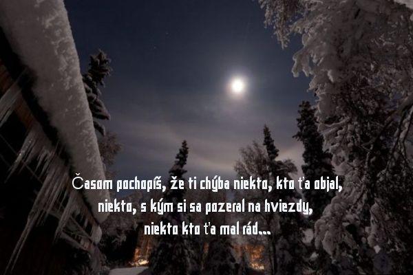 Časom pochopíš, že ti chýba niekto, kto ťa objal, niekto, s kým si sa pozeral na hviezdy, niekto, kto ťa mal rád...