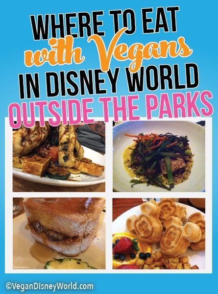 Where To Eat Outside Of The Parks With Non Vegans Florida Adventures Pinterest Disney Vegan World And Food
