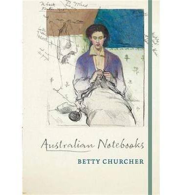 In Australian Notebooks, Betty Churcher revisits some of the artworks she most cherishesandmdash