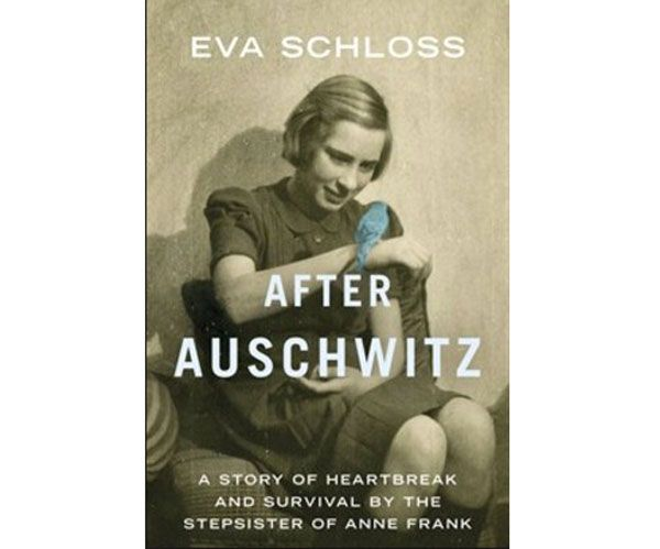 After Auschwitz by Eva Schloss: A Story of Heartbreak and Survival by the Stepsister of Anne Frank