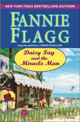 Daisy Fay and the Miracle Man  I love everything Fannie Flagg has written. How did I miss this one?  vc