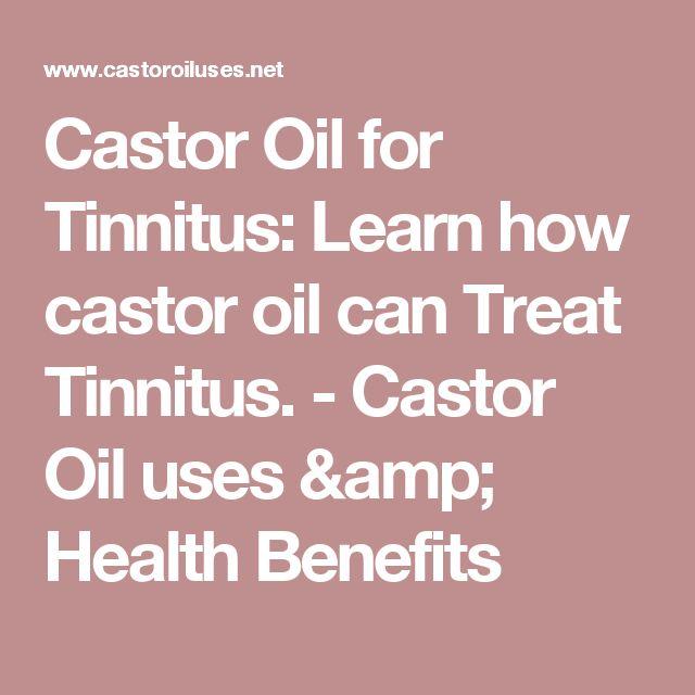 Castor Oil for Tinnitus: Learn how castor oil can Treat Tinnitus. - Castor Oil uses & Health Benefits