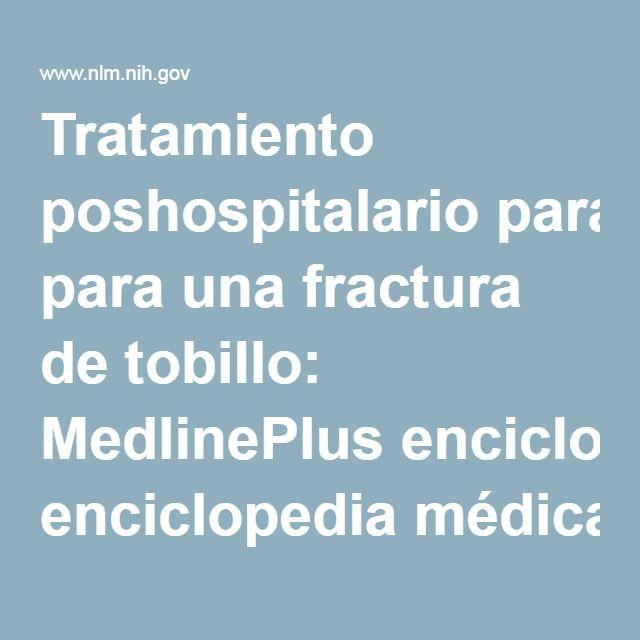 Tratamiento poshospitalario para una fractura de tobillo: MedlinePlus enciclopedia médica