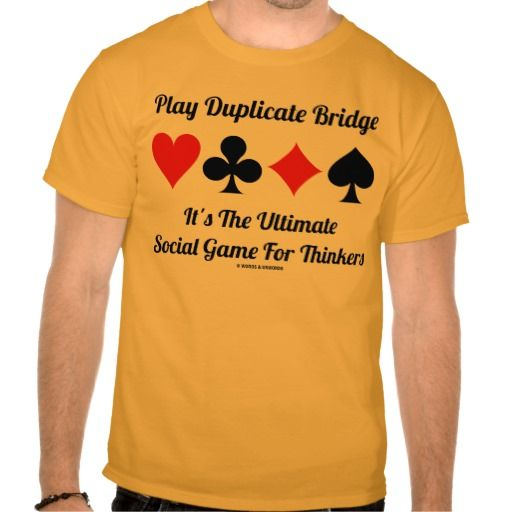"""Play Duplicate Bridge It's Ultimate Social Game T-shirt #playduplicatebridge #ultimatesocialgame #thinkers #duplicatebridge #bridgeplayers #acbl #wordsandunwords #bridgehumor #bridgeattitude #fourcardsuits Here's a tee that any duplicate bridge player will enjoy featuring the four card suits along with the saying """"Play Duplicate Bridge It's The Ultimate Game For Social Thinkers""""."""