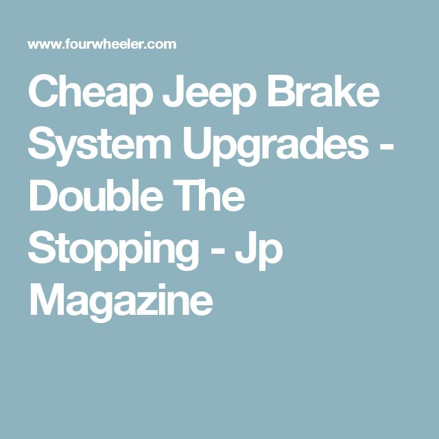 Cheap Jeep Brake System Upgrades - Double The Stopping - Jp Magazine