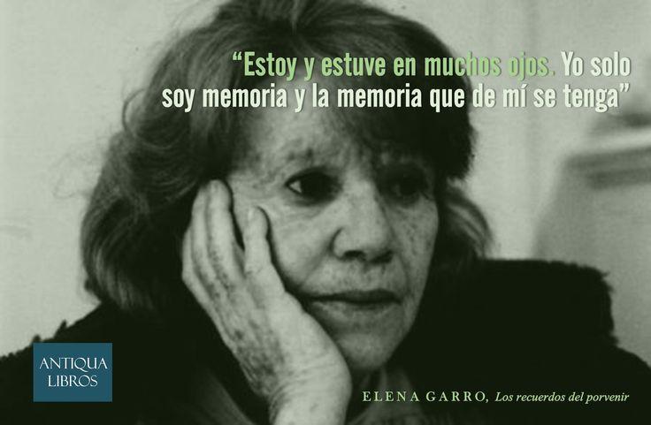 """""""Estoy y estuve en muchos ojos. Yo solo soy memoria y la memoria que de mí se tenga"""", De: Los recuerdos del porvenir, Elena Garro. Literatura mexicana"""