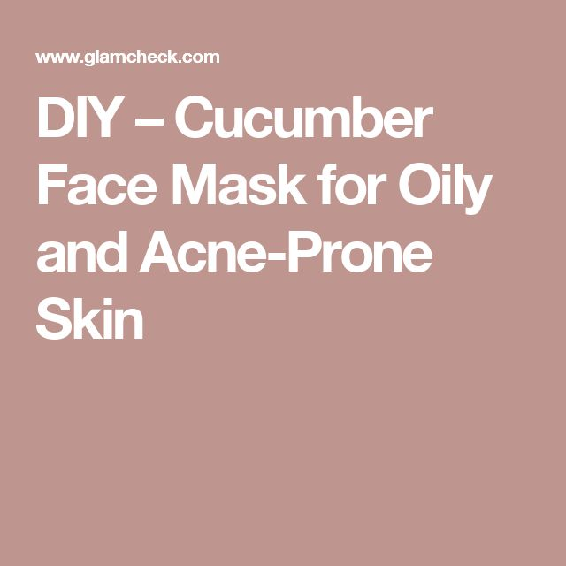DIY – Cucumber Face Mask for Oily and Acne-Prone Skin