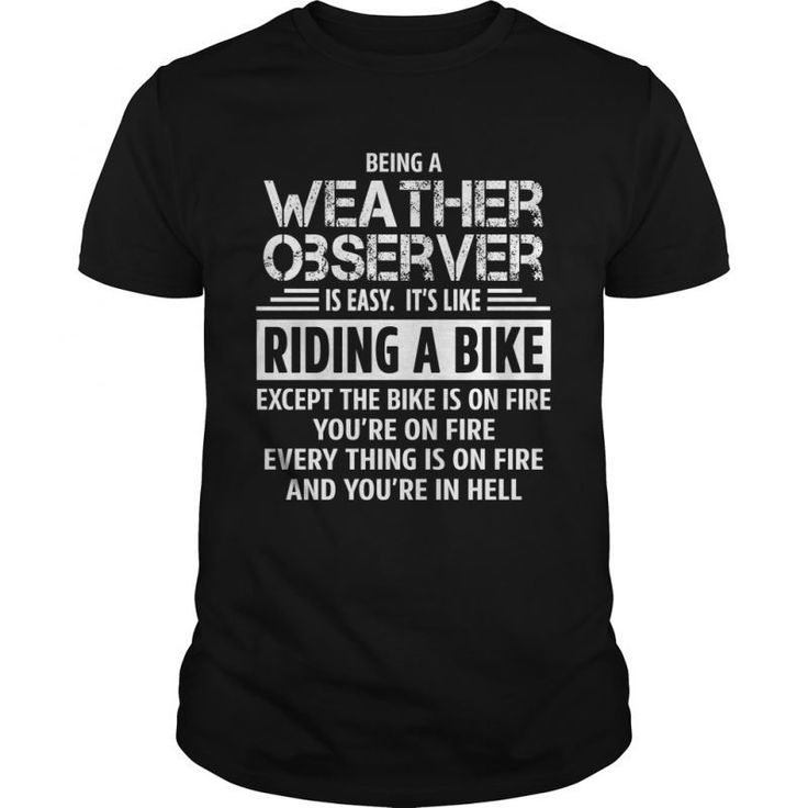 Being A Weather Observer Is Easy. Its Like Riding A Bike.  Guys Tee Hoodie Sweat Shirt Ladies Tee Guys V-Neck Ladies V-Neck Unisex Tank Top Unisex Longsleeve Tee Cleveland Weather Forecast T Shirt Sharknado Weather Forecast T Shirt Cleveland Weather Forecast T Shirt Good Weather Forecast T-shirt
