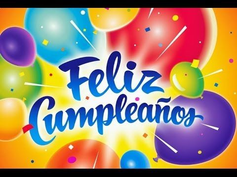 ¡FELIZ CUMPLEAÑOS! - HAPPY BIRTHDAY - YouTube
