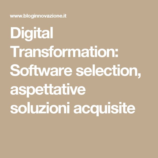 Digital Transformation: Software selection, aspettative soluzioni acquisite