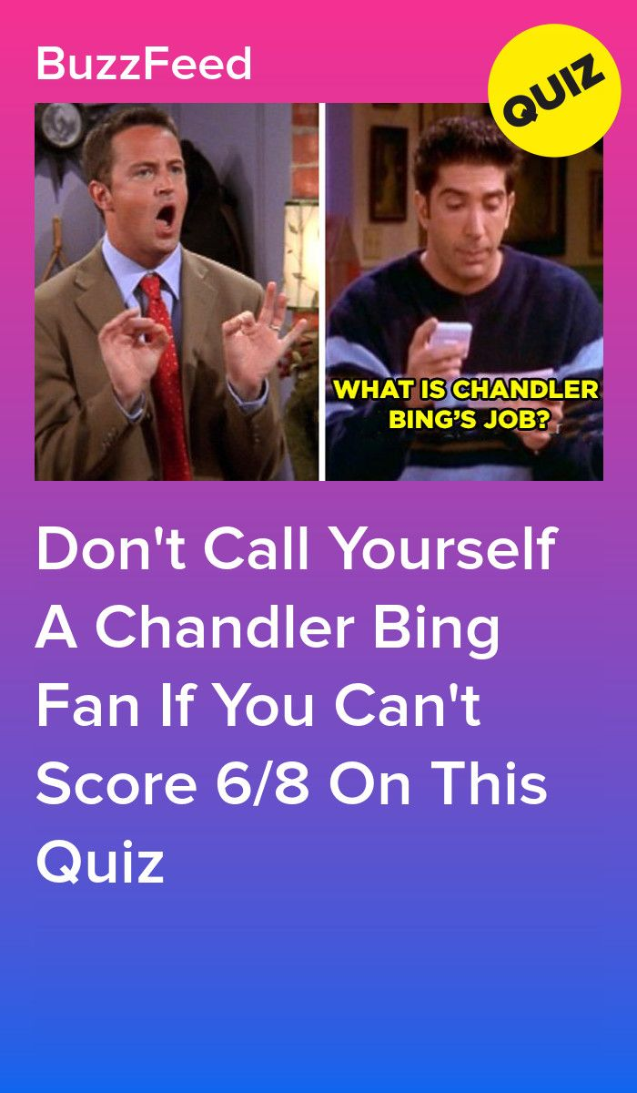 Don T Call Yourself A Chandler Bing Fan If You Can T Score 6 8 On