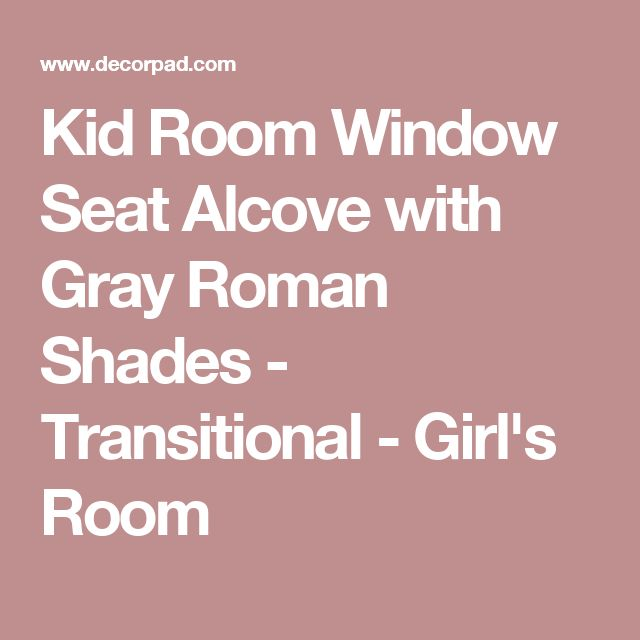 Kid Room Window Seat Alcove with Gray Roman Shades - Transitional - Girl's Room