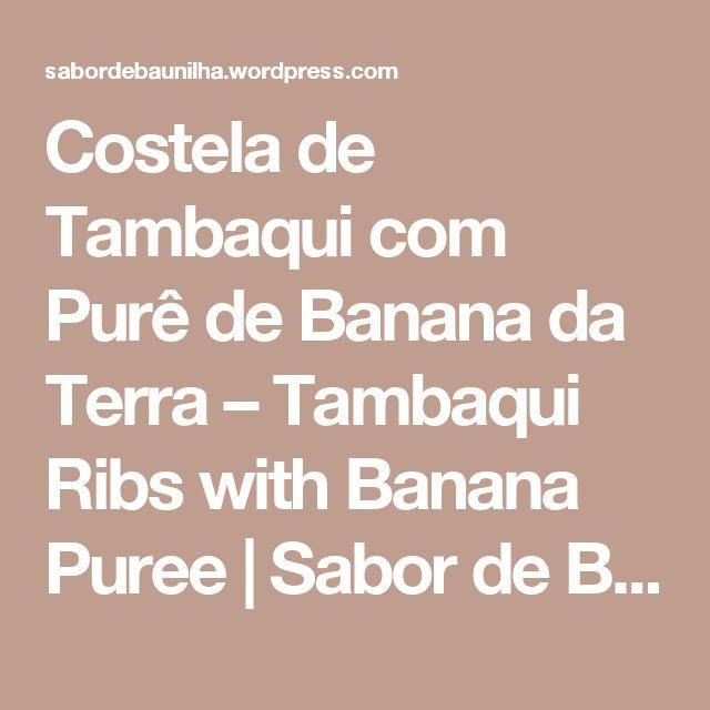 Costela de Tambaqui com Purê de Banana da Terra – Tambaqui Ribs with Banana Puree | Sabor de Baunilha & Cia
