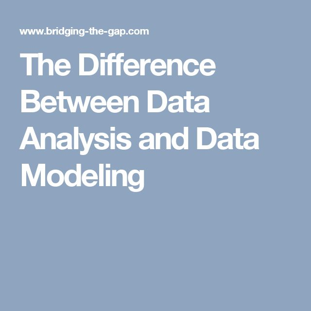 The Difference Between Data Analysis and Data Modeling