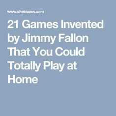 21 Games Invented by Jimmy Fallon That You Could Totally Play at Home