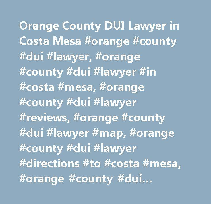 Orange County DUI Lawyer in Costa Mesa #orange #county #dui #lawyer, #orange #county #dui #lawyer #in #costa #mesa, #orange #county #dui #lawyer #reviews, #orange #county #dui #lawyer #map, #orange #county #dui #lawyer #directions #to #costa #mesa, #orange #county #dui #lawyer #contact #details, #yahoo #us #local, #yahoo #us, #yahoo #local, #orange #county #dui #lawyer #phone #number, #orange #county #dui #lawyer #address…