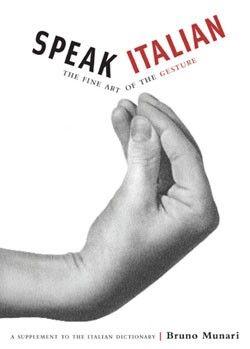 Speak Italian - The Fine Art of the Gesture by Bruno Munari