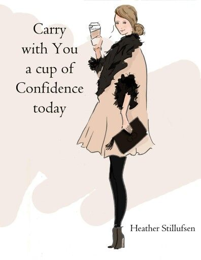 Carry your cup of confidence with you today. ~ Rose Hill Designs by Heather A Stillufsen