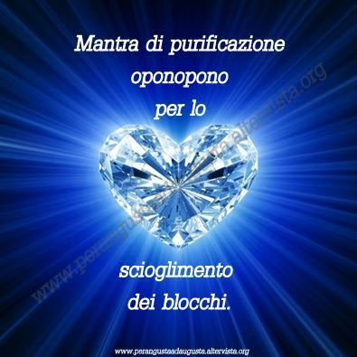 Mantra di purificazione Oponopono per lo scioglimento dei blocchi. Questa potente mantra Oponopono, se recitato trasforma l'energia negativa in luce.
