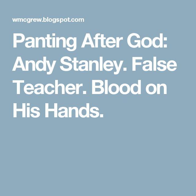 Panting After God: Andy Stanley. False Teacher. Blood on His Hands.