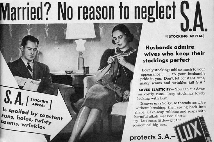 """""""Husbands admire wives who keep their stockings perfect."""" In the 1930s, advertisers wanted women to worry about their """"S.A."""" or """"Stocking Appeal."""""""
