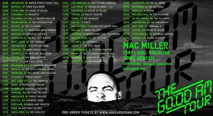 Mac Miller Announces 'The GO:OD AM Tour'- http://getmybuzzup.com/wp-content/uploads/2015/08/good-am-tour-680x373-650x357.jpg- http://getmybuzzup.com/mac-miller-announces-the-good-am-tour/- Mac Miller Announces 'The GO:OD AM Tour' By Amber B Mac Miller is set to release his brand new album GO:OD AM on September 18th and as expected, he will be going on a tour to support it. The GO:OD AM Tour looks pretty extensive with about 55 stops, kicking off in Rochester, NY