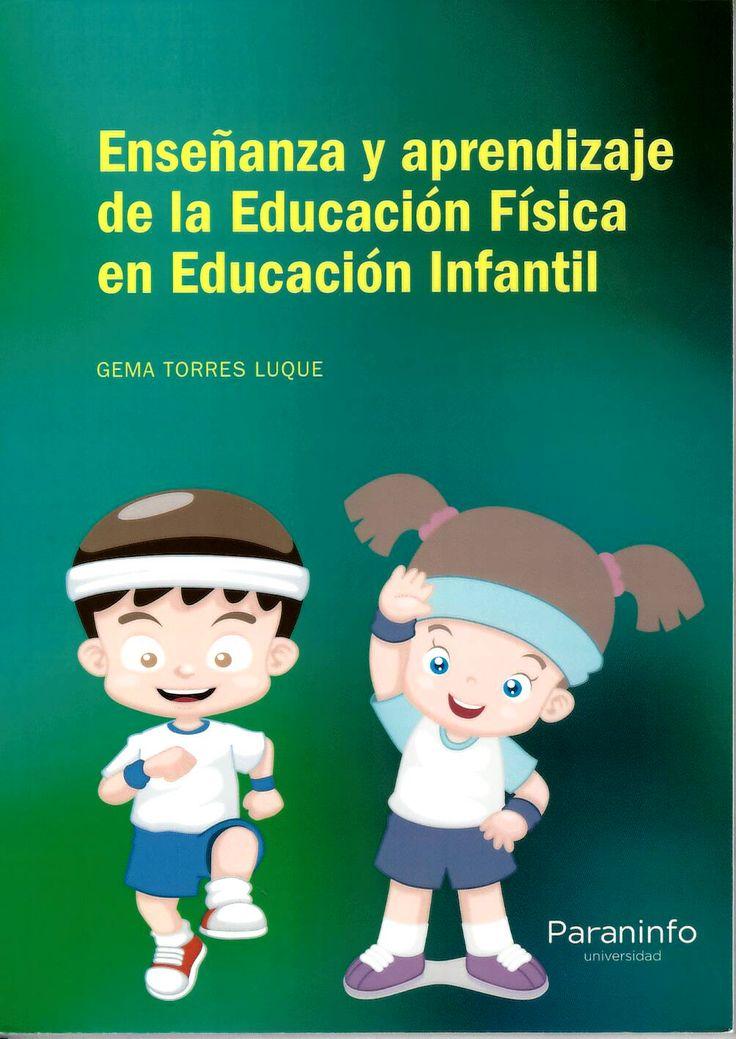 Enseñanza y aprendizaje de Educación Física en Educación Infantil / Gema Torres Luque http://absysnetweb.bbtk.ull.es/cgi-bin/abnetopac01?TITN=544964