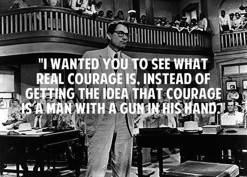 Atticus says this quote to Jem and Scout after shooting the mad dog. He want them to understand the meaning of real courage. He says real courage is doing something because you know its right. He also tells them that he has never used a gun around them to instill in them that courage is not a man holding a gun. Defending Tom Robinson is a perfect example of true courage.