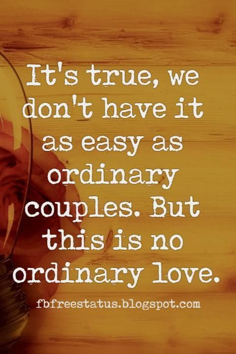 Relationship Quotes Long Distance, It's true, we don't have it as easy as ordinary couples. But this is no ordinary love.