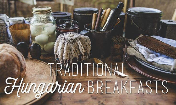 Traditional Hungarian Breakfasts