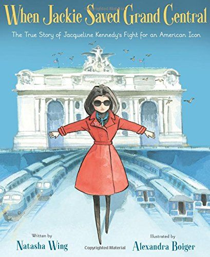 When Jackie Saved Grand Central: The True Story of Jacqueline Kennedy's fight for an American icon  - MAIN Juvenile NA6313.N4 W56 2017  - check availability @ https://library.ashland.edu/search/i?SEARCH=9780547449210