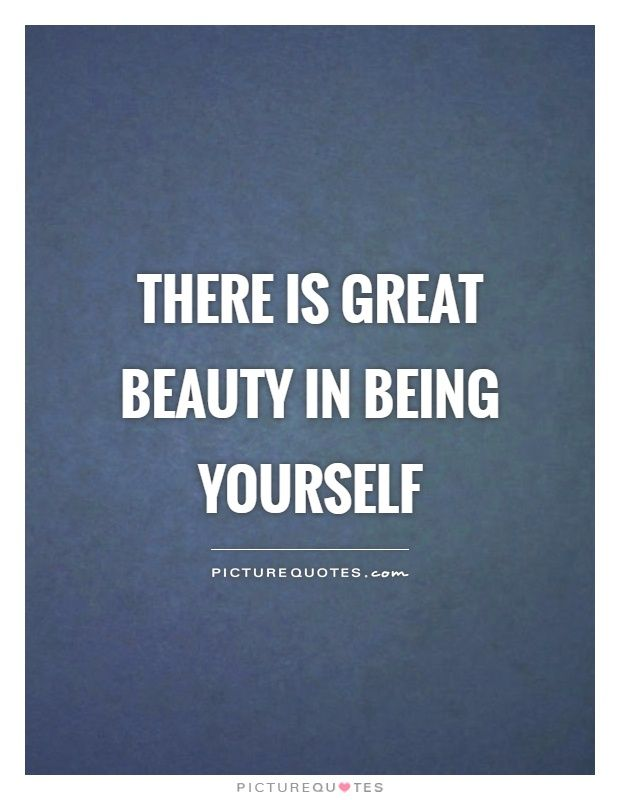 There Is Great Beauty In Being Yourself. Picture Quotes