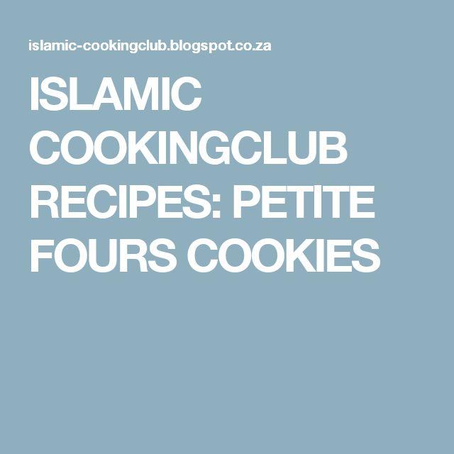 ISLAMIC COOKINGCLUB RECIPES: PETITE FOURS COOKIES