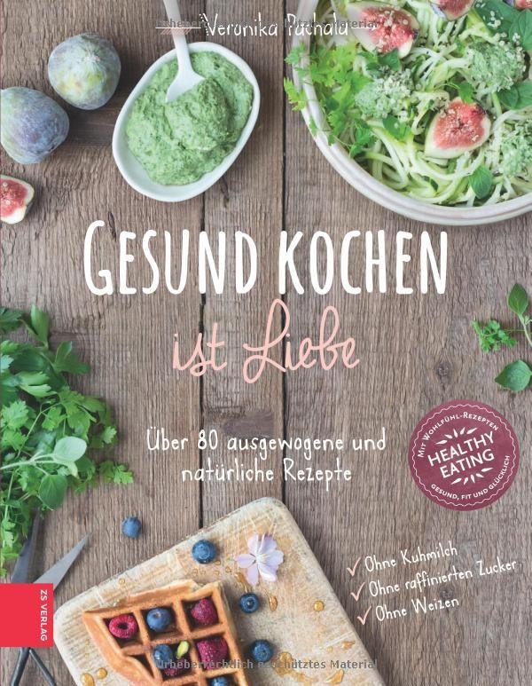 Gesund kochen ist Liebe: Amazon.de: Veronika Pachala: Bücher - Enthält Partner-/Werbelink
