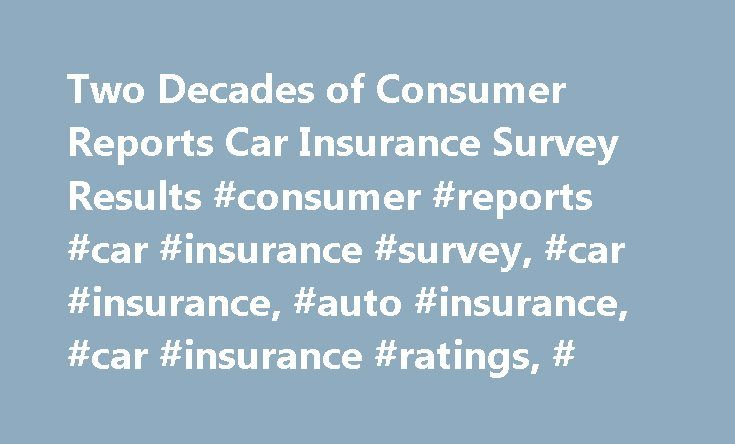 Two Decades of Consumer Reports Car Insurance Survey Results #consumer #reports #car #insurance #survey, #car #insurance, #auto #insurance, #car #insurance #ratings, # http://italy.nef2.com/two-decades-of-consumer-reports-car-insurance-survey-results-consumer-reports-car-insurance-survey-car-insurance-auto-insurance-car-insurance-ratings/  # Two Decades of Consumer Reports' Car Insurance Survey Results Consumer Reports has published six car insurance ratings since 1992, based on national…
