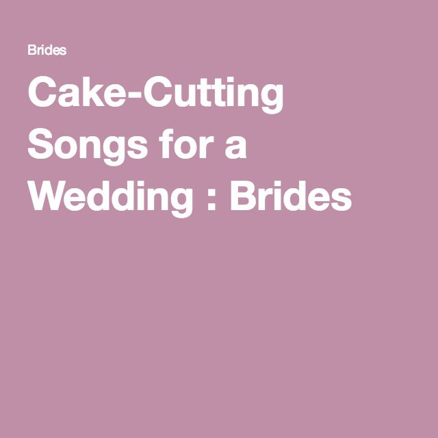 Cake-Cutting Songs for a Wedding : Brides
