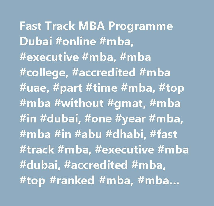 Fast Track MBA Programme Dubai #online #mba, #executive #mba, #mba #college, #accredited #mba #uae, #part #time #mba, #top #mba #without #gmat, #mba #in #dubai, #one #year #mba, #mba #in #abu #dhabi, #fast #track #mba, #executive #mba #dubai, #accredited #mba, #top #ranked #mba, #mba #in #uae, #mba #in #sharjah…