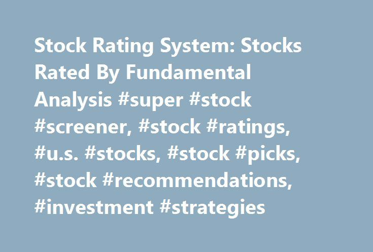Stock Rating System: Stocks Rated By Fundamental Analysis #super #stock #screener, #stock #ratings, #u.s. #stocks, #stock #picks, #stock #recommendations, #investment #strategies http://free.nef2.com/stock-rating-system-stocks-rated-by-fundamental-analysis-super-stock-screener-stock-ratings-u-s-stocks-stock-picks-stock-recommendations-investment-strategies/  # Stock Ratings – updated monthly; Last update on: 1-Jun-2017 Enter the ticker(s) you want to check the rating for: Stock Ratings That…