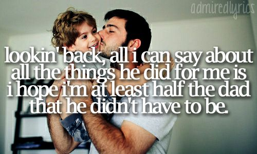 He Didn't Have to Be - Brad Paisley  I always pray that my children will have a love like my dad showed me. Hes not my biological dad but hes the best a girl could ask for.