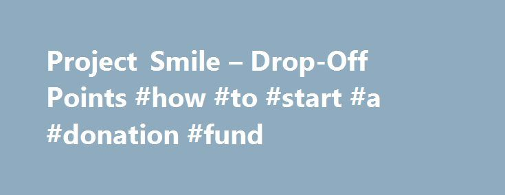 Project Smile – Drop-Off Points #how #to #start #a #donation #fund http://donate.remmont.com/project-smile-drop-off-points-how-to-start-a-donation-fund/  #donating stuffed animals # GUIDELINES FOR STUFFED ANIMALS It is extremely important that all stuffed animals which Project Smile distributes are in excellent condition, as they will be given to children who have been involved in highly traumatic incidents. While children have a large quantity of stuffed animals in their home, many may not…