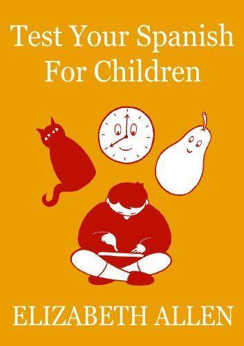 Test Your Spanish For Children, http://www.amazon.co.uk/dp/B00JXVALZ6/ref=cm_sw_r_pi_awdl_R8Extb1PNS0K5