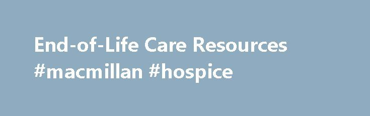 End-of-Life Care Resources #macmillan #hospice http://hotels.remmont.com/end-of-life-care-resources-macmillan-hospice/  #hospice end of life # End-of-Life Care Resources The End-of-Life Nursing Education Consortium (ELNEC) offers courses for undergraduate faculty, clinical end-of-life care educators and other continuing education/staff development educators. The ELNEC project, a comprehensive, national education program to improve end-of-life care by nurses, is funded by a major grant from…