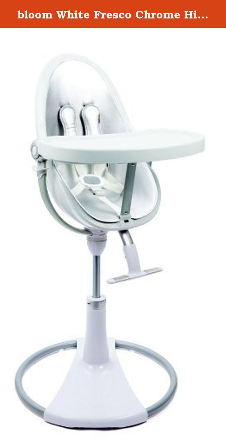 bloom White Fresco Chrome High Chair in Lunar Silver. cradle. feed. play. fresco chrome; cutting edge style & advanced functionality - designed for the modern family. as the world's highest baby chair, fresco chrome's 3-position recline system, 360 degrees swivel and easy up/down height adjustment allow baby to join the family at the dining table or the modern breakfast bar; starting from birth, all the way to school age. in cradle mode newborn baby is up and away from the ground, safe…