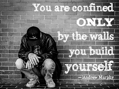 The Walls You Have Built Around Yourself Are All That Hold You Back
