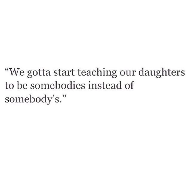 I feel very strongly about this subject......we have to teach our girls to be independent, tell them they are beautiful the way they are and let them blossom into who they are supposed to be, not who society says they should be..